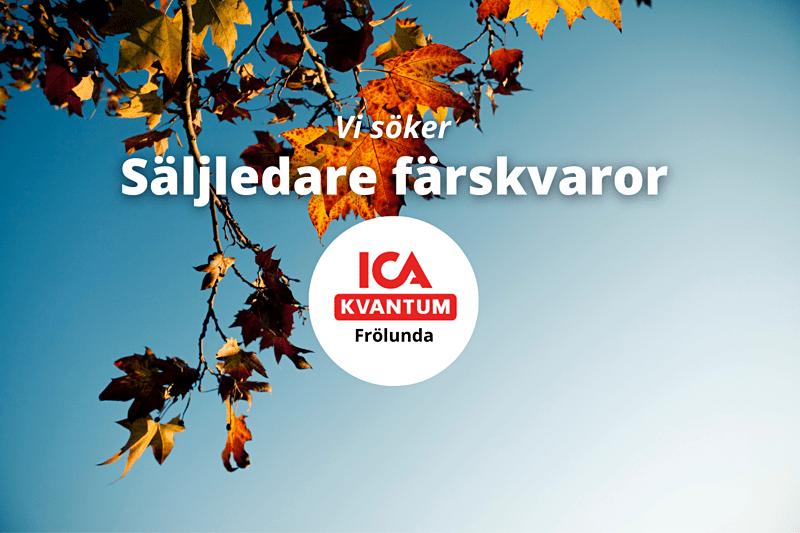ICA Kvantum Frölunda söker säljledare färskvaror! image
